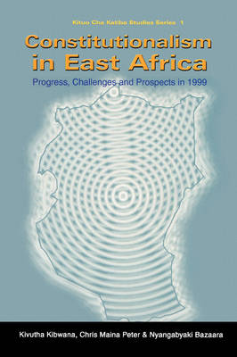 Constitutionalism in East Africa: Progress, Challenges and Prospects in 1999