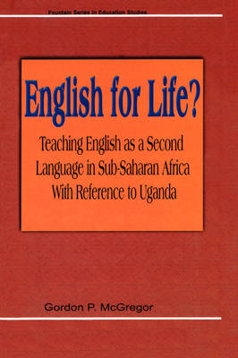 English for Life? Teaching English as a Second Language in Sub-Saharan Africa with Reference to Uganda