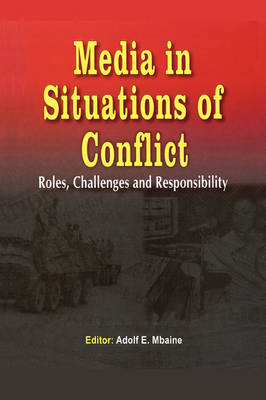Media in Situations of Conflict. Roles Challenges and Responsibility