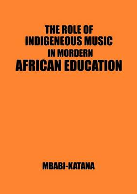The Role of Indigeneous Music in Modern African Education. a Uganda and East African Setting