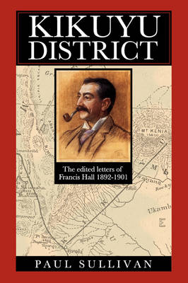 Kikuyu District: The Edited Letters of Francis Hall 1892-1901