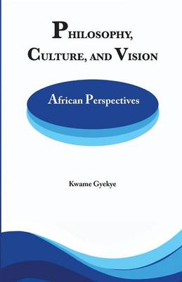 Philosophy Culture and Vision: African Perspectives. Selected Essays