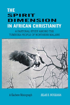 The Spirit Dimension in African Christianity: A Pastoral Study Among the Tumbuka People of Northern Malawi