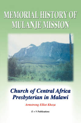 Memorial History of Mulanje Mission. Church of Central Africa Presbyterian in Malawi