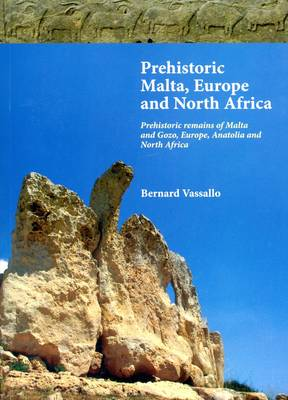Prehistoric Malta, Europe and North Africa: Prehistoric Remains of Malta and Gozo, Europe, Anatolia and N. Africa