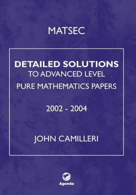 Matsec: Detailed Solutions to Advanced Level Pure Mathematics Papers: 2002-2004