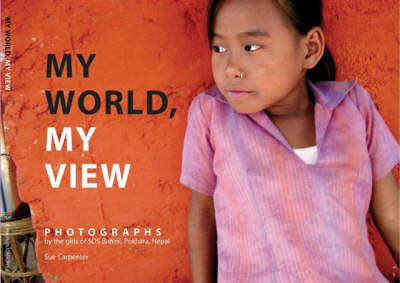 My World, My View: Photographs by the Girls of SOS Bahini, Pokhara, Nepal