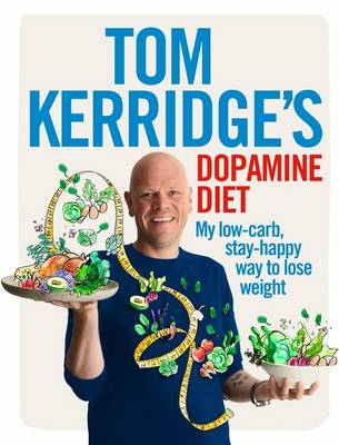 Signed: Tom Kerridge's Dopamine Diet: My Low Carb, High Flavour, Stay Happy Way