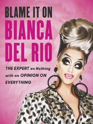 Signed Copy - Blame It On Bianca Del Rio: The Expert on Nothing with an Opinion