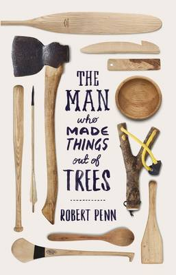 The Man Who Made Things Out of Trees - signed copy
