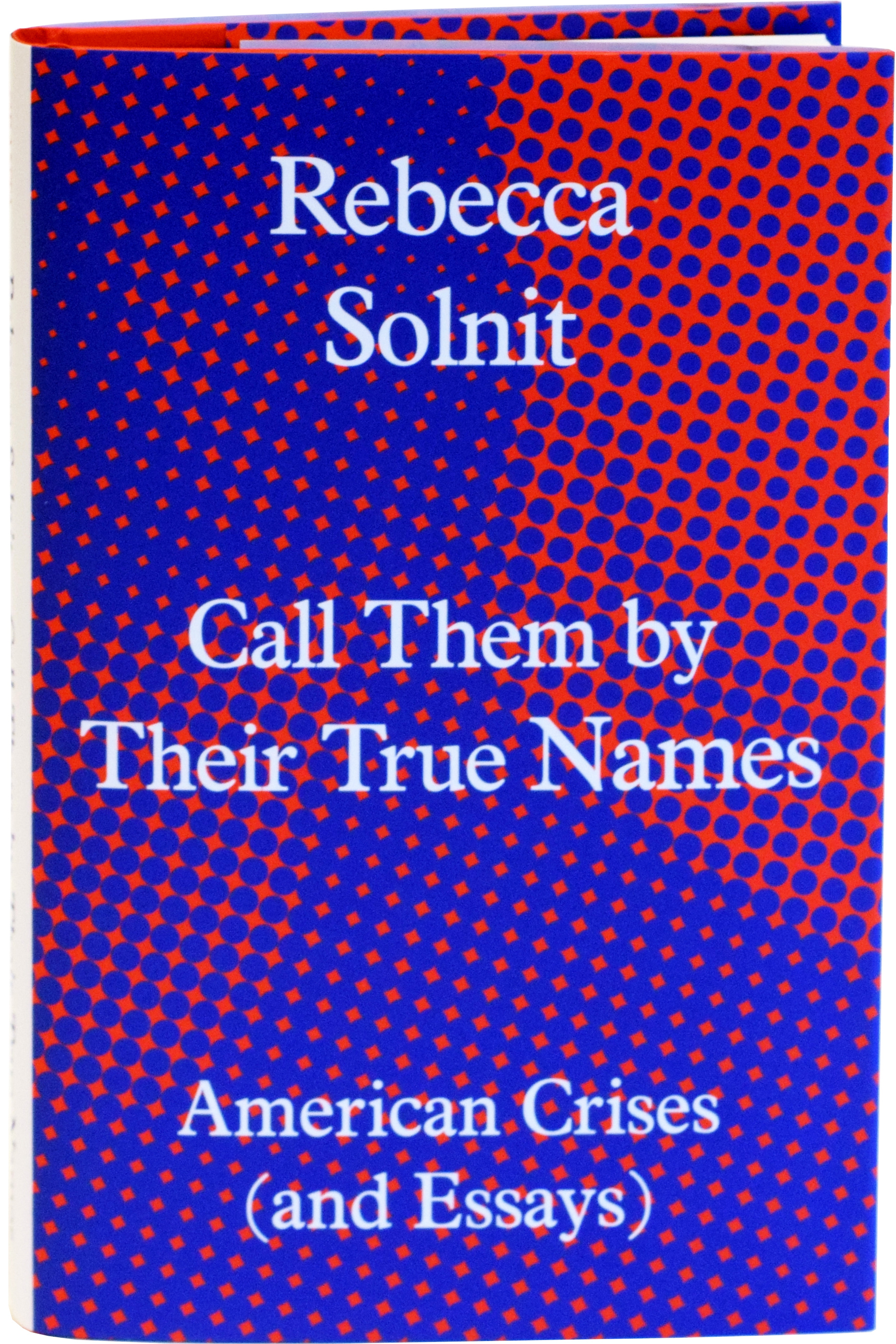 Signed and Numbered First Edition   Call Them By Their True Names: American Crises (And Essays)