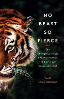 Click to view product details and reviews for No Beast So Fierce The Champawat Tiger And Her Hunter The First Tiger Conservationist.