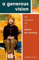 Click to view product details and reviews for A Generous Vision The Creative Life Of Elaine De Kooning.