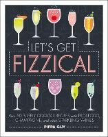 Click to view product details and reviews for Lets Get Fizzical Over 50 Bubbly Cocktail Recipes With Prosecco Champagne And Other Sparkling Wines.