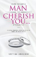 Click to view product details and reviews for How To Get A Man To Cherish Youif Youre His Wife A No Nonsense Guide For Every Wife Or Bride To Be.