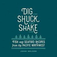Click to view product details and reviews for Dig Shuck Shake Fish And Seafood Recipes From The Pacific Northwest.