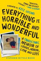 Click to view product details and reviews for Everything Is Horrible And Wonderful A Tragicomic Memoir Of Genius Heroin Love And Loss.