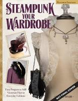 Click to view product details and reviews for Steampunk Your Wardrobe Revised Edition Sewing And Crafting Projects To Add Flair To Fashion.