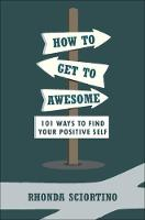 Click to view product details and reviews for How To Get To Awesome 101 Ways To Find Your Best Self.