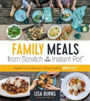 Click to view product details and reviews for Family Meals From Scratch In Your Instant Pot Healthy Delicious Home Cooking Made Fast.