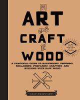 Click to view product details and reviews for The Art And Craft Of Wood A Practical Guide To Harvesting Choosing Reclaiming Preparing Crafting And Building With Raw Wood.