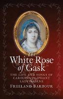 Click to view product details and reviews for The White Rose Of Gask The Life And Songs Of Carolina Oliphant Lady Nairne.