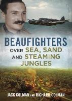 Click to view product details and reviews for Beaufighters Over Sea Sand And Steaming Jungles.