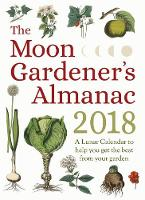 Click to view product details and reviews for The Moon Gardeners Almanac A Lunar Calendar To Help You Get The Best From Your Garden 2018.