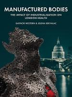 Click to view product details and reviews for Manufactured Bodies The Impact Of Industrialisation On London Health.