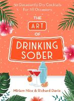 Click to view product details and reviews for The Art Of Drinking Sober 50 Decadently Dry Cocktails For All Occasions.