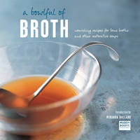 Click to view product details and reviews for A Bowlful Of Broth Nourishing Recipes For Bone Broths And Other Restorative Soups.