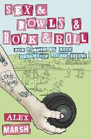 Sex & Bowls & Rock and Roll: How I...