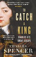 To Catch A King: Charles II's Great...