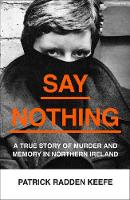 Say Nothing: A True Story Of Murder...