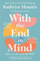 With the End in Mind: How to Live and...