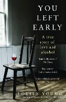 You Left Early: A True Story of Love...