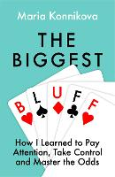 The Biggest Bluff: How I Learned to...