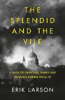 The Splendid and the Vile: A Saga of...
