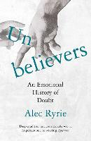 Unbelievers: An Emotional History of...