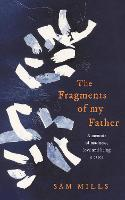 The Fragments of my Father: A memoir...