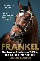 Frankel: The Greatest Racehorse of ...