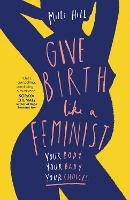 Give Birth Like a Feminist: Your ...