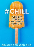 #Chill: Turn Off Your Job and Turn On...