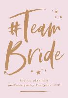 #Team Bride: How to plan the perfect...