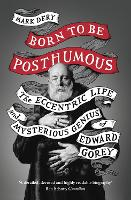 Born to Be Posthumous: The Eccentric...
