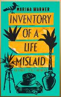 Inventory of a Life Mislaid: An...