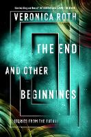 The End and Other Beginnings: Stories...