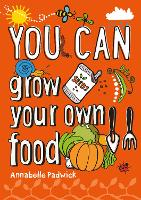 You can grow your own food