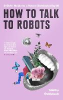 How To Talk To Robots: The essential...