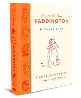 How to Be More Paddington: A Book of...